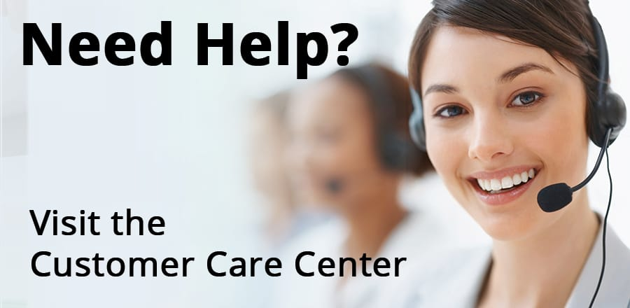 Need Help? Visit the Customer Care Center